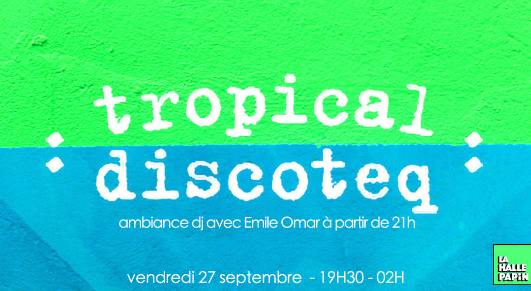 Tropical Discoteq  La Halle Papin